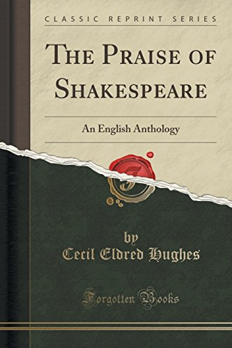 The Praise of Shakespeare: An English Anthology (Classic Reprint)