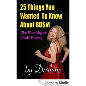 Twenty-Five Things You Wanted To Know About BDSM (But Were Maybe Afraid To Ask) (English Edition)