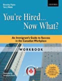 You're Hired... Now What? Workbook: An Immigrant's Guide to Success in the Canadian Workplace