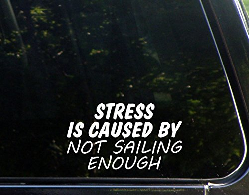 stress-is-caused-by-not-sailing-enough-6-1-2x-3-3-4-vinyl-die-cut-decal-bumper-sticker-for-windows-t