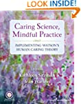 Caring Science, Mindful Practice: Imp...
