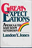 Great Expectations: America and the Baby Boom Generation (0698110498) by Jones, Landon Y.