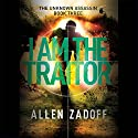 I Am the Traitor Audiobook by Allen Zadoff Narrated by John Salwin