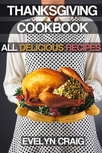 Free Kindle Book : Thanksgiving Cookbook: Delicious Thanksgiving recipes for a wonderful Thanksgiving (thanksgiving, thanksgiving cookbook, thanksgiving book, thanksgiving ... thanksgiving cooking, thanksgiving turkey)