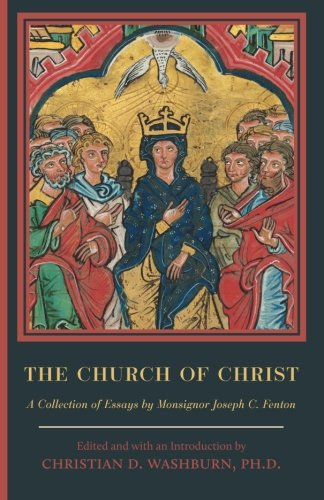 The Church of Christ: A Collection of Essays by Monsignor Joseph C. Fenton