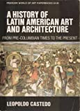 img - for A History of Latin American Art and Architecture: From Pre-Columbian Times to the Present book / textbook / text book