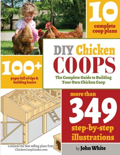 DIY Chicken Coops: The Complete Guide To Building Your Own Chicken Coop (Building Plans For Chicken Coops compare prices)