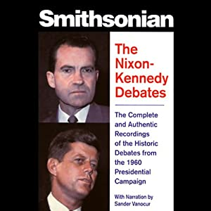 The Nixon-Kennedy Debates: The Complete and Authentic Recordings of the Historic Debates | [Peter Marcus, John F. Kennedy (contributor), Richard Nixon (contributor)]