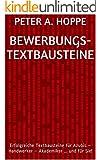 Bewerbungs- Textbausteine: Erfolgreiche Textbausteine f�r Azubis - Handwerker - Akademiker ... und f�r Sie!