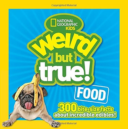 Weird But True Food. 300 Bite-size Facts About Incredible Edibles