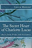 The Secret Heart of Charlotte Lucas: More from Pride and Prejudice