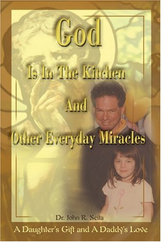 God is in the Kitchen and Other Everyday Miracles: A Daughter's Gift and a Daddy's Love