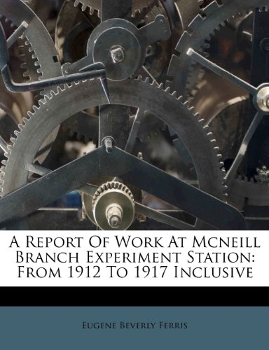 A Report Of Work At Mcneill Branch Experiment Station: From 1912 To 1917 Inclusive