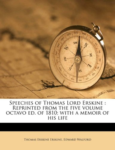 Speeches of Thomas Lord Erskine: Reprinted from the five volume octavo ed. of 1810; with a memoir of his life Volume 1