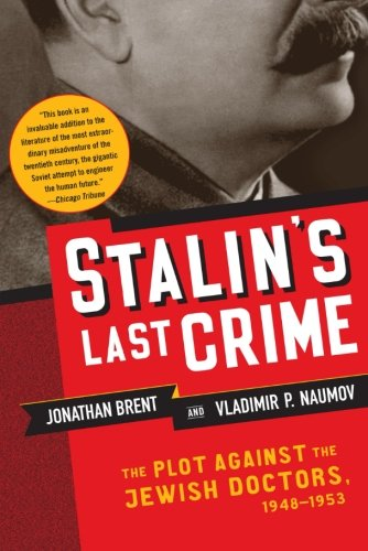 Stalin's Last Crime: The Plot Against the Jewish Doctors, 1948-1953: Jonathan Brent, Vladimir Naumov: 9780060933104: Amazon.com: Books