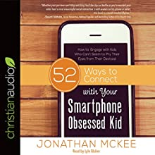 52 Ways to Connect with Your Smartphone Obsessed Kid: How to Engage with Kids Who Can't Seem to Pry Their Eyes from Their Devices! | Livre audio Auteur(s) : Jonathan McKee Narrateur(s) : Lyle Blaker