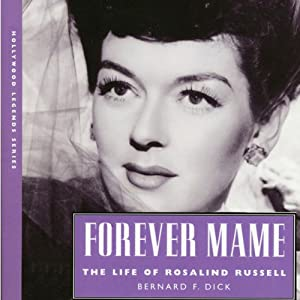 Forever Mame: The Life of Rosalind Russell (Hollywood Legends) | [Bernard F. Dick]