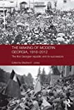The Making of Modern Georgia, 1918-2012: The First Georgian Republic and its Successors (Routledge Contemporary Russia and Eastern Europe Series)