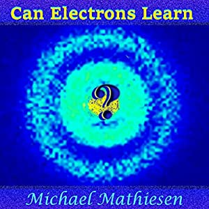 Can Electrons Learn?: The Great New Scientific Discovery Hörbuch von Michael Mathiesen Gesprochen von: Michael Mathiesen