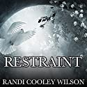 Restraint: Revelation Series #2 Audiobook by Randi Cooley Wilson Narrated by Jorjeana Marie