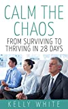 Calm the Chaos: From Surviving to Thriving in 28 Days