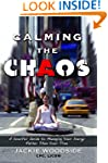 Calming the Chaos: A Soulful Guide to...