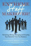 By Dominique Molina CPA: Extreme Staff Makeover: Attracting, Hiring, Managing and Keeping Top Talent for Your Tax Business