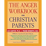 The Anger Workbook for Christian Parents ~ Frank B. Minirth