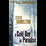 A Cold Day in Paradise (       UNABRIDGED) by Steve Hamilton Narrated by Dan John Miller