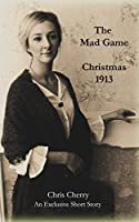 The Mad Game: Christmas Present 1913 (Love and War Book 0)