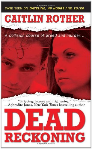 Dead Reckoning (Pinnacle True Crime), Caitlin Rother