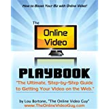 The Online Video Playbook: The Ultimate Step-by-Step Guide to Getting Your Video on the Web ~ Lou Bortone