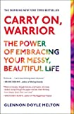Carry On, Warrior: The Power of Embracing Your Messy, Beautiful Life by Melton, Glennon Doyle (2014) Paperback