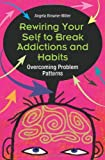 img - for Rewiring Your Self to Break Addictions and Habits: Overcoming Problem Patterns book / textbook / text book