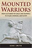 Mounted Warriors: From Alexander the Great and Cromwell to Stuart, Sheridan, and Custer (0471783323) by Smith, Gene
