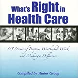 img - for What's Right in Health Care: 365 Stories of Purpose, Worthwhile Work, and Making a Difference book / textbook / text book