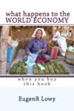 What happens to the WORLD ECONOMY when you buy this book