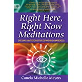 Right Here, Right Now Meditations: Satsang Invitations for Expanding Awareness