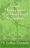 Grant Management Non-Profit Fund Accounting: For Federal, State, Local and Private Grants  Getting Started - setting up and tracking grants