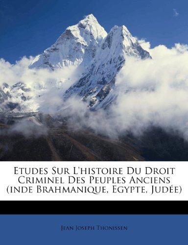Etudes Sur L'histoire Du Droit Criminel Des Peuples Anciens (inde Brahmanique, Egypte, Judée)