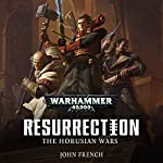 Horusian Wars: Resurrection: Warhammer 40,000, Book 1 | John French