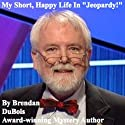 My Short, Happy Life in 'Jeopardy!' Audiobook by Brendan DuBois Narrated by Rich McVicar