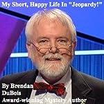 My Short, Happy Life in 'Jeopardy!' | Brendan DuBois