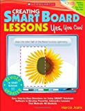 Marcia Jeans Creating Smart Board Lessons: Yes, You Can!: Easy Step-By-Step Directions for Using SMART Notebook Software to Develop Powerful, Interactive Lessons T