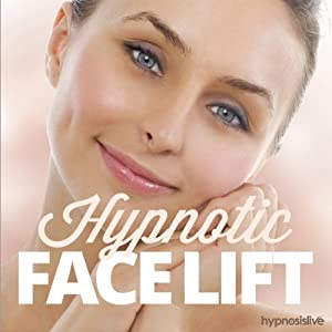 Hypnotic Face Lift Hypnosis: Roll Back the Years, with Anti-Aging Hypnosis | [Hypnosis Live]