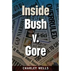 Inside Bush v. Gore (Florida Government and Politics) by Charley Wells