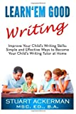 img - for Learn'Em Good Writing: Improve Your Child's Writing Skills: Simple and Effective Ways To Become Your Child's Writing Tutor At Home book / textbook / text book