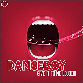 Danceboy-Give It To Me Louder