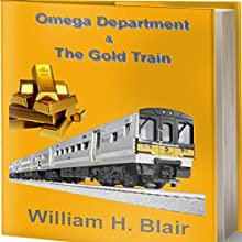 The Omega Department and the Gold Train, Volume 2 Audiobook by mr william H. Blair Narrated by Bryan Jester