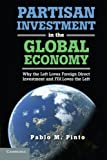 img - for Partisan Investment in the Global Economy: Why the Left Loves Foreign Direct Investment and FDI Loves the Left book / textbook / text book